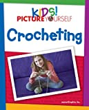 Kids! Picture Yourself Crocheting, 1st Edition