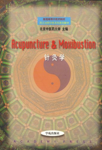 Acupuncture & Moxibustion (English-Chinese Collegiate Textbook in TCM)