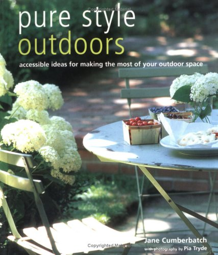 Image for Pure Style Outdoors: Accessible Ideas For Making The Most Of Your Outdoor Space