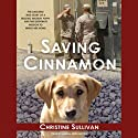 Saving Cinnamon: The Amazing True Story of a Missing Military Puppy Audiobook by Christine Sullivan Narrated by Laural Merlington