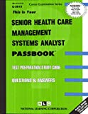 Senior Health Care Management Systems Analyst(Passbooks) (Career Opportunities Passbooks)