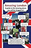 img - for Amazing London: A guide to the amazing places you will be dragged to! book / textbook / text book