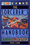 The Sorcerer's Handbook: Real Magic a...