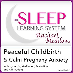 Peaceful Childbirth and Calm Pregnancy Anxiety: Hypnosis, Meditation and Affirmations Speech