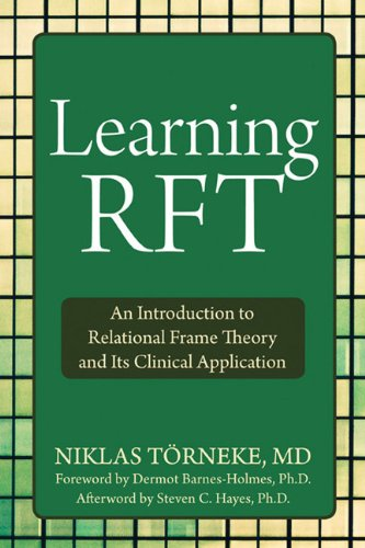 Learning RFT: An Introduction to Relational Frame Theory and Its Clinical Application: Niklas Torneke MD, Steven C. Hayes PhD, Dermot Barnes-Holmes PhD: 9781572249066: Amazon.com: Books