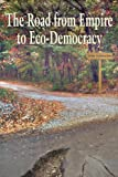 img - for The Road From Empire to Eco-Democracy book / textbook / text book