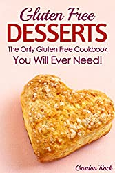 Gluten Free Desserts: The Only Gluten Free Cookbook You Will Ever Need!