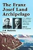 The Franz Josef Land Archipelago: E.B.Baldwin's Journal of the Wellman Polar Expedition, 1898-1899