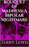 img - for Bouquet of Madness: A Bipolar Nightmare book / textbook / text book