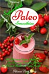 Superfood Paleo Smoothies: 101 Delici...