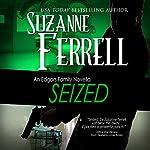 Seized: An Edgars Family Novella | Suzanne Ferrell