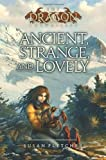 Ancient, Strange, and Lovely (Dragon Chronicles) (1416957863) by Fletcher, Susan