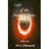 Cafe of the Hungry Ghosts ~ Teri Dluznieski M.Ed.