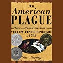 An American Plague: The True and Terrifying Story of the Yellow Fever Epidemic of 1793 (       UNABRIDGED) by Jim Murphy Narrated by Pat Bottino