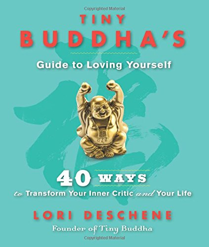 Tiny Buddha's Guide to Loving Yourself: 40 Ways to Transform Your Inner Critic and Your Life