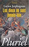 echange, troc Lucien Jerphagnon - Les dieux ne sont jamais loin