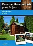 Constructions en bois pour le jardin - vol. 3. Abri de jardin et serre....