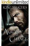 Arrows of Change (Kingmakers Book 1)