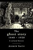 The Ghost Story 1840-1920: A Cultural History (0719087864) by Smith, Andrew