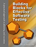Nicole Smith Building Blocks for Effective Software Testing: A Practical Approach to Planning and Execution