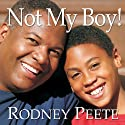 Not My Boy!: A Father, a Son, and One Family's Journey with Autism (       UNABRIDGED) by Rodney Peete, Danelle Morton Narrated by Richard Allen