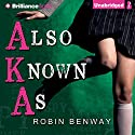 Also Known As: AKA, Book 1 (       UNABRIDGED) by Robin Benway Narrated by Robin Benway
