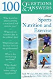 100 Questions And Answers About Sports Nutrition  &  Exercise (100 Questions & Answers)