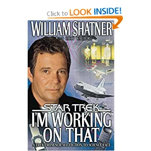 I'm Working on That: A Trek From Science Fiction to Science Fact (Star Trek) by William Shatner and Chip Walter