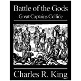 Battle of the Gods: Great Captains Collide ~ Charles R. King