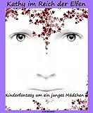 Kathy im Reich der Elfen: Kinderfantasy mit Kathy bei den Elfen und Drachen