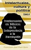 img - for Intelectuales, cultura y pol tica: Intelectuales en M xico: De la Independencia a la Revoluci n (Spanish Edition) book / textbook / text book