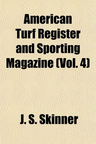 American Turf Register and Sporting Magazine (Vol. 4)