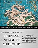 img - for The Secret Teachings of Chinese Energetic Medicine: Prescription Exercises, Healing Meditations, and the Treatment of Internal Organ Diseases (Vol. 4) book / textbook / text book