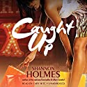 Caught Up (       UNABRIDGED) by Shannon Holmes Narrated by Cary Hite