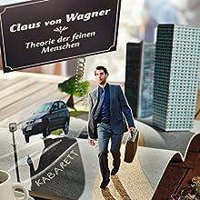 Theorie der feinen Menschen (       ungekürzt) von Claus von Wagner Gesprochen von: Claus von Wagner