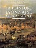 img - for La peinture lyonnaise au XIXe siecle (French Edition) by Elisabeth Hardouin-Fugier (1995-05-03) book / textbook / text book