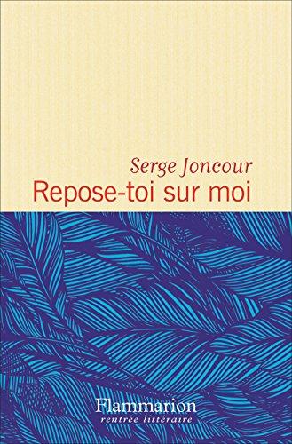 Repose-toi sur moi : roman. Prix Interallié 2016