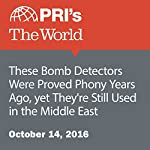 These Bomb Detectors Were Proved Phony Years Ago, yet They're Still Used in the Middle East | Rebecca Collard