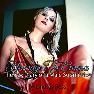 Homage to Emma: The Sex Diary of a Male Submissive | [Lindsay Ross]
