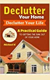 img - for Declutter Your Home, Declutter Your Life: A Practical Guide To Getting The Junk Out Of Your Home book / textbook / text book