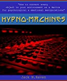 Hypno Machines: How To Convert Every Object In Your Environment As a Device For Psychological and Emotional Manipulaton (nlp, nlp anchoring, anchoring, ... visualization, nlp books) (English Edition)
