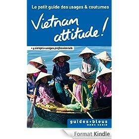 Vietnam Attitude ! Le petit guide des usages et coutumes : Vietnam, guide, usages et coutumes (Hors s�rie - Guide Bleu)