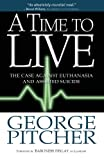 George Pitcher A Time to Live: The Case Against Euthanasia and Assisted Suicide