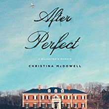 After Perfect: A Daughter's Memoir (       UNABRIDGED) by Christina McDowell Narrated by Christina McDowell