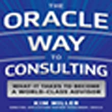 The Oracle Way to Consulting: The 12 New Rules: What It Takes to Become a World-Class Advisor (       UNABRIDGED) by Kim Miller Narrated by Caroline Miller
