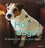 Hot dogs ! : 20 modèles de tricots pour chiens...