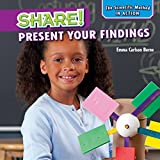 Share!: Present Your Findings (Scientific Method in Action)