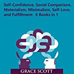 Self-Confidence, Social Comparison, Materialism, Minimalism, Self-Love, and Fulfillment | Grace Scott
