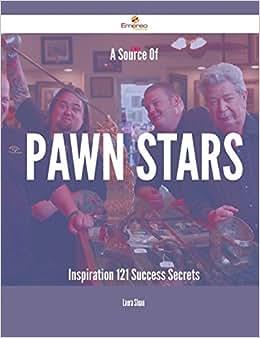 A Source Of Pawn Stars Inspiration - 121 Success Secrets