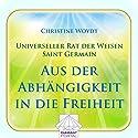 Universeller Rat der Weisen - Saint Germain: Aus der Abhängigkeit in die Freiheit Hörbuch von Christine Woydt Gesprochen von: Christine Woydt